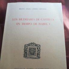 Libros de segunda mano: LOS MUDÉJARES DE CASTILLA EN TIEMPOS DE LA MADRIGALEÑA ISABEL DE CASTILLA MIGUEL Á LAREDO QUESADA. Lote 194778028