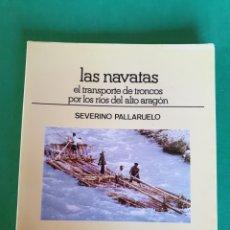 Libros de segunda mano: LOS NAVATAS. EL TRANSPORTE DE TRONCOS POR LOS RÍOS DEL ALTO ARAGON. SEVERINO PALLARUELO.. Lote 194778372