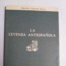 Libros de segunda mano: LA LEYENDA ANTIESPAÑOLA . SEBASTIÁN QUESADA MARCO 1967 . . HISTORIA ARTE SIGLO XVI. Lote 194878886