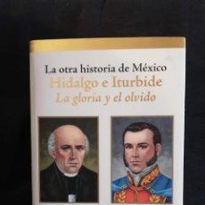 Libros de segunda mano: LA OTRA HISTORIA DE MÉXICO HIDALGO E ITURBIDE -LA GLORIA Y EL OLVIDO-ARMANDO FUENTES AGUIRRE CATÓN. Lote 194888068