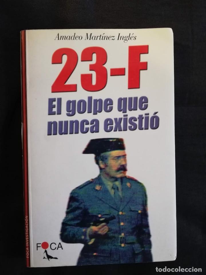 23F EL GOLPE QUE NUNCA EXISTIÓ -AMADEO MARTÍNEZ INGLÉS (Libros de Segunda Mano - Historia Moderna)