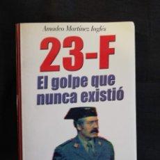 Libros de segunda mano: 23F EL GOLPE QUE NUNCA EXISTIÓ -AMADEO MARTÍNEZ INGLÉS. Lote 194889196