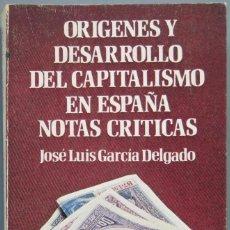 Libros de segunda mano: ORÍGENES Y DESARROLLO DEL CAPITALISMO EN ESPAÑA. GARCIA DELGADO. Lote 194901620
