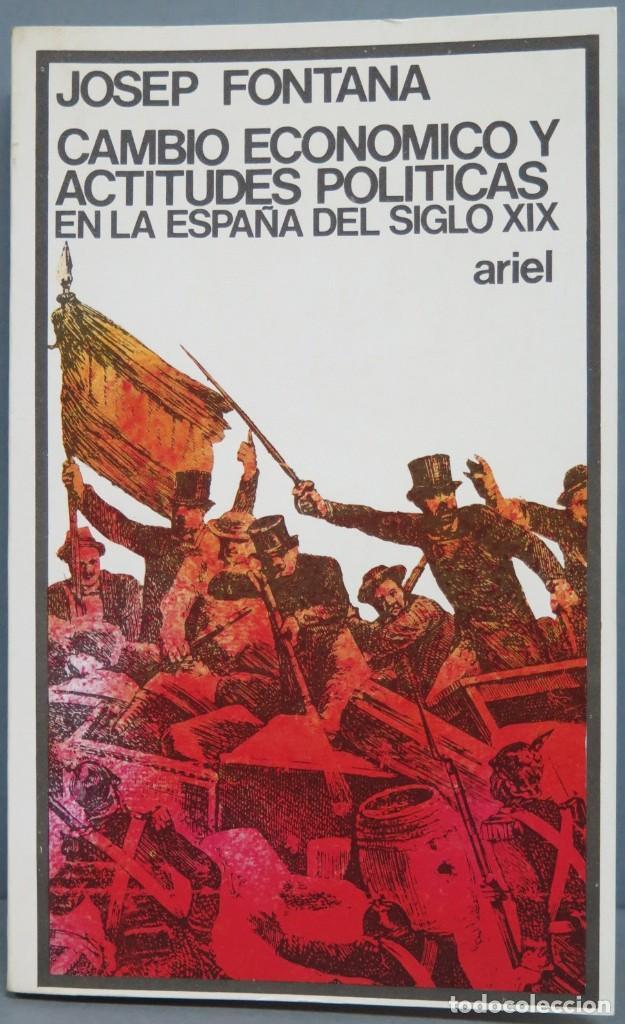 CAMBIO ECONOMICO Y ACTITUDES POLITICAS EN LA ESPAÑA DEL SIGLO XIX. FONTANA (Libros de Segunda Mano - Historia Moderna)
