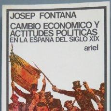 Libros de segunda mano: CAMBIO ECONOMICO Y ACTITUDES POLITICAS EN LA ESPAÑA DEL SIGLO XIX. FONTANA. Lote 194903150