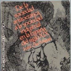 Libros de segunda mano: DE LA SOCIEDAD ARISTOCRÁTICA A LA SOCIEDAD INDUSTRIAL EN LA ESPAÑA DEL SIGLO XIX. SAN MIGUEL. Lote 194903182
