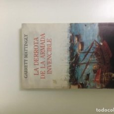 Libros de segunda mano: LA DERROTA DE LA ARMADA INVENCIBLE. GARRETT MATTINGLY. TURNER 1985. Lote 194905903