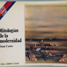 Libros de segunda mano: MITOLOGÍAS DE LA MODERNIDAD. JUAN CUETO. Lote 194965631