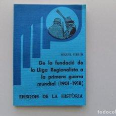 Libros de segunda mano: LIBRERIA GHOTICA. MIQUEL FERRER. DE LA FUNDACIÓ DE LA LLIGA REGIONALISTA A LA PRIMERA GUERRA MUNDIAL. Lote 194978441