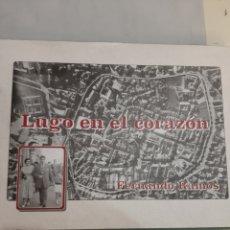 Libros de segunda mano: LUGO EN EL CORAZON FERNANDO RAMOS 1999 FITOS CARTELES PUBLICIDAD ACONTECIMIENTOS. Lote 194994987