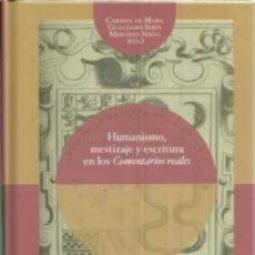 Libros de segunda mano: HUMANISMO, MESTIZAJE Y ESCRITURA EN LOS COMENTARIOS REALES. Lote 195093723