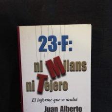 Libros de segunda mano: 23F: NI MILANS NI TEJERO EL INFORME QUE SE OCULTÓ. JUAN ALBERTO PEROTE. Lote 195107360