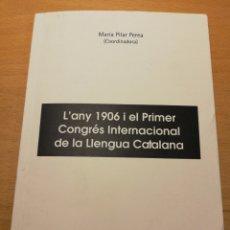 Libros de segunda mano: L'ANY 1906 I EL PRIMER CONGRÉS INTERNACIONAL DE LA LLENGUA CATALANA (MARIA PILAR PEREA). Lote 195147706