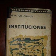 Libros de segunda mano: HISTORIA DE AMERICA -INSTITUCIONES- JOSE Mª OTS Y CAPDEQUI 1959 BARCELONA 1ª EDICION. Lote 195153760