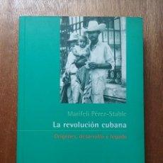Libros de segunda mano: LA REVOLUCION CUBANA, ORIGENES DESARROLLO Y LEGADO, MARIFELI PEREZ STABLE, EDITORIAL COLIBRI, 1998. Lote 195176268