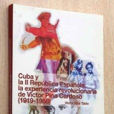 Libros de segunda mano: CUBA Y LA II REPÚBLICA ESPAÑOLA: LA EXPERIENCIA REVOLUCIONARIA DE VICTOR PINA CARDOSO (1919 - 1958) . Lote 195178472