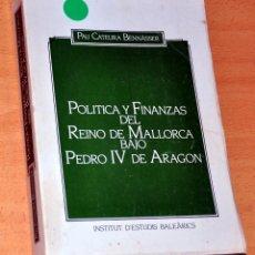 Libros de segunda mano: POLÍTICA Y FINANZAS DEL REINO DE MALLORCA BAJO PEDRO IV DE ARAGÓN - DE PAU CATEURA BENNÀSSER - 1982. Lote 195178756