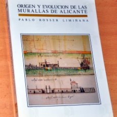 Libros de segunda mano: ORIGEN Y EVOLUCIÓN DE LAS MURALLAS DE ALICANTE - DE PABLO ROSSER LIMIÑANA - AÑO 1990. Lote 195179360