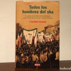 Libros de segunda mano: TODOS LOS HOMBRES DEL SHA. STEPHEN KINZER. IRÁN. ORIENTE PRÓXIMO. COLONIALISMO. GOLPE ESTADO CIA. Lote 195239021