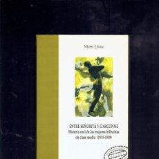 Libros de segunda mano: ENTRE SEÑORITA Y GARSONNE HISTORIA ORAL DE LAS MUJERES BILBAINAS,DE CLASE MEDIA 1919 - 1939. Lote 195288023