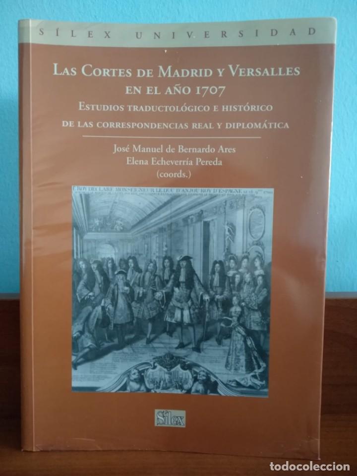 LAS CORTES DE MADRID Y VERSALLES EN EL AÑO 1707 / JOSE MANUEL DE BERNARDO ARES Y ELENA ECHEVARRÍA (Libros de Segunda Mano - Historia Moderna)