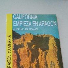 Libros de segunda mano: CALIFORNIA EMPIEZA EN ARAGÓN. JOSÉ MARÍA BARDAVÍO. COLECCIÓN ARAGÓN Y AMÉRICA Nº 1.. Lote 195303293