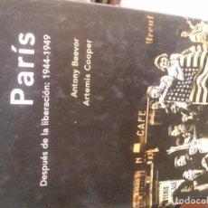 Libros de segunda mano: PARÍS DESPUÉS DE LA LIBERACIÓN: 1944 - 1949, ANTONY BEEVOR ARTEMIS COOPER.. Lote 195312098