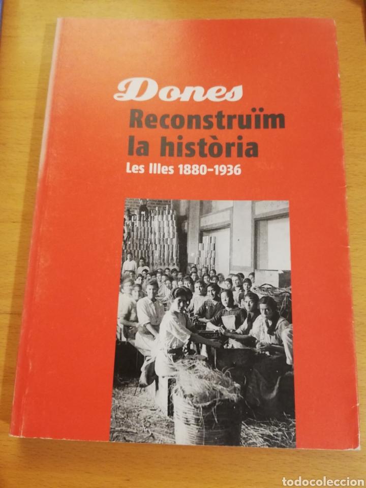 DONES. RECONSTRUÏM LA HISTÒRIA. LES ILLES 1880 - 1936 (Libros de Segunda Mano - Historia Moderna)