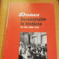 Libros de segunda mano: DONES. RECONSTRUÏM LA HISTÒRIA. LES ILLES 1880 - 1936. Lote 195341277