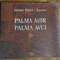 Libros de segunda mano: PALMA AHIR-PALMA AVUI. ANTONIO SALAS FUSTER.CATALÁ-CASTELLANO-INGLÉS.PALMA DE MALLORCA 2008. Lote 195353652