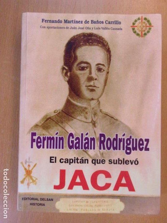 FERMÍN GALÁN RODRÍGUEZ. EL CAPITÁN QUE SUBLEBO JACA / FERNANDO MARTÍNEZ DE BAÑOS CARRILLO (Libros de Segunda Mano - Historia Moderna)