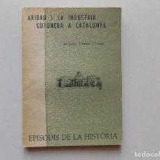 Libros de segunda mano: LIBRERIA GHOTICA. JOSEP FONTANA. ARIBAU I LA INDÚSTRIA COTONERA A CATALUNYA. 1963.. Lote 195418237
