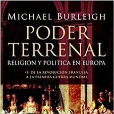Libros de segunda mano: BURLEIGH - PODER TERRENAL. RELIGIÓN Y POLÍTICA EN EUROPA. REVOLUCIÓN FRANCESA - I GUERRA MUNDIAL. Lote 195472286