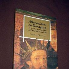 Libros de segunda mano: ALTERACIONES EN ZARAGOZA EN LOS AÑOS QUE PRECEDIERON AL COMPROMISO DE CASPE. MARÍA ISABEL FALCÓN. Lote 195493442