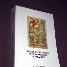 Libros de segunda mano: PROCESOS CRIMINALES EN EL ARZOBISPADO DE ZARAGOZA. MARÍA ISABEL FALCÓN PÉREZ Y MIGUEL ÁNGEL MOTIS. Lote 195493606