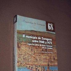 Libros de segunda mano: EL MUNICIPIO DE ZARAGOZA ENTRE 1468 Y 1472. SEGÚN LOS LIBROS DE ACTOS COMUNES DE SUS JURADOS. . Lote 195493848