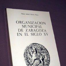 Libros de segunda mano: ORGANIZACIÓN MUNICIPAL DE ZARAGOZA EN EL SIGLO XV. MARÍA ISABEL FALCÓN PÉREZ. Lote 195494558