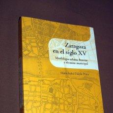 Libros de segunda mano: ZARAGOZA EN EL SIGLO XV. MORFOLOGÍA URBANA, HUERTAS Y TÉRMINO MUNICIPAL. MARÍA ISABEL FALCÓN PÉREZ.. Lote 195495145
