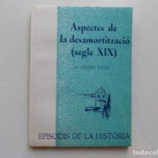 Libros de segunda mano: LIBRERIA GHOTICA. ARTEMI FOLCH. ASPECTES DE LA DESAMORTITZACIÓ (SEGLE XIX) 1973.. Lote 195524315