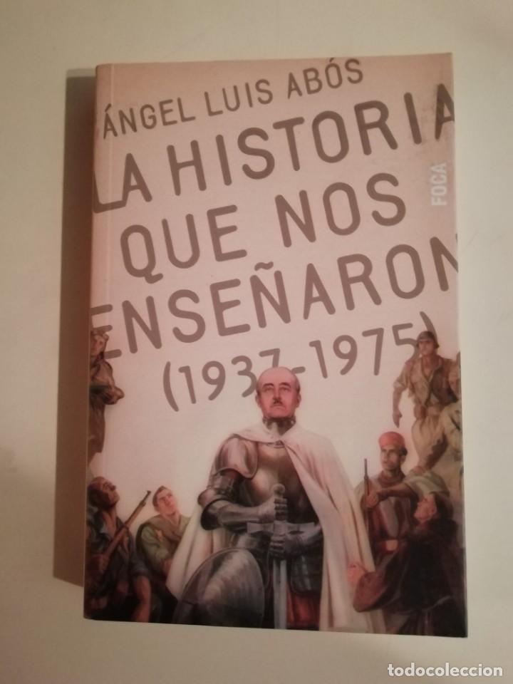 LA HISTORIA QUE NOS ENSEÑARON 1937 A 1975. LA ENSEÑANZA FRANQUISTA ENTRE ESAS FECHAS (Libros de Segunda Mano - Historia Moderna)