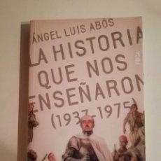 Libros de segunda mano: LA HISTORIA QUE NOS ENSEÑARON 1937 A 1975. LA ENSEÑANZA FRANQUISTA ENTRE ESAS FECHAS. Lote 195650187