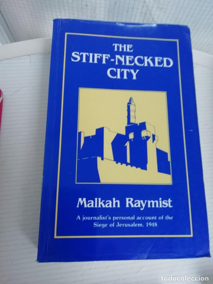 THE STIFF NECKED CITY, EN INGLÉS. EL SITIO DE JERUSALÉN EN 1948 (Libros de Segunda Mano - Historia Moderna)