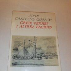 Libros de segunda mano: JOAN CASTELLÓ GUASCH , GREIX VERMEI I ALTRES ESCRITS. Lote 196235101