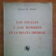 Libros de segunda mano: 1ª EDICIÓN 1ª ED. 1942 LOS IDEALES Y LOS HOMBRES EN LA ESPAÑA IMPERIAL - JULIAN M. RUBIO. Lote 196808597