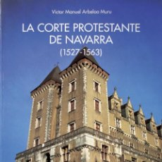 Libros de segunda mano: LA CORTE PROTESTANTE DE NAVARRA. VICTOR MANUEL ARBELOA MURU. LIBRO VASCO. PAIS VASCO.. Lote 197085578