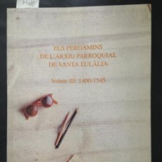 Livros em segunda mão: ELS PERGAMINS DE L´ARXIU PARROQUIAL DE SANTA EULALIA VOLUM III 1400 1545. Lote 198516581