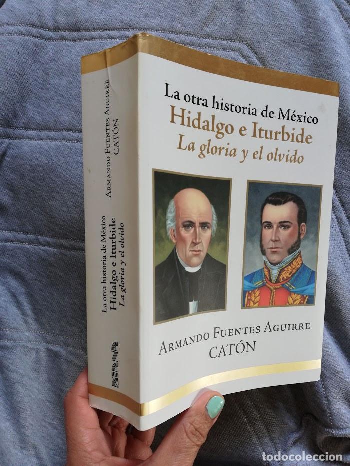 Libros de segunda mano: La otra historia de México Hidalgo e Iturbide -La gloria y el olvido-Armando Fuentes Aguirre Catón - Foto 3 - 194888068