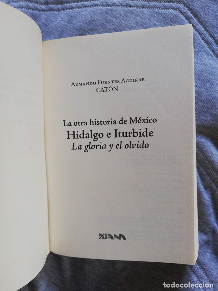 Libros de segunda mano: La otra historia de México Hidalgo e Iturbide -La gloria y el olvido-Armando Fuentes Aguirre Catón - Foto 4 - 194888068