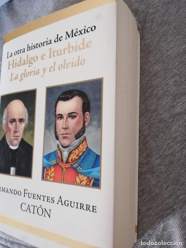 Libros de segunda mano: La otra historia de México Hidalgo e Iturbide -La gloria y el olvido-Armando Fuentes Aguirre Catón - Foto 6 - 194888068