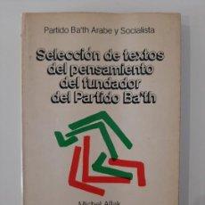 Libros de segunda mano: SELECCION DE TEXTOS DE PENSAMIENTOS DEL FUNDADOR DEL PARTIDO BATH ARABE Y SOCIALISTA. 1977 . Lote 199000641